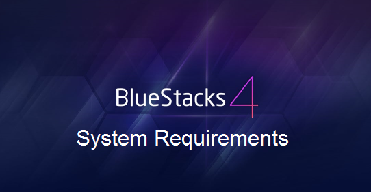 BlueStacks 4 System Requirements for PC