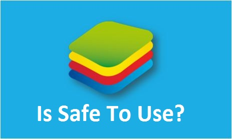 Is BlueStacks Safe for PC Windows & Mac